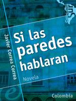 Si las paredes hablaran - Javier Correa Correa