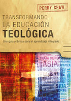Transformando la educación teológica - Perry Shaw