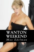 Wanton Weekend - Max Edelman