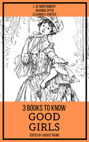 3 books to know Good Girls - L.M. Montgomery, Johanna Spyri, Eleanor H. Porter, August Nemo