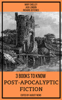 3 books to know Post-apocalyptic fiction - Jack London, Mary Shelley, Richard Jefferies, August Nemo