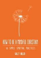 How to be a Mindful Christian - Sally Welch