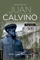 Antología de Juan Calvino - Leopoldo Cervantes Ortiz