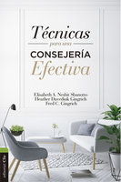 Técnicas para una consejería efectiva - Fred C. Gingrich, Elisabeth A. Nesbit Sbanotto, Heather Davediuk Gingrich