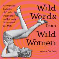 Wild Words from Wild Women - Autumn Stephens
