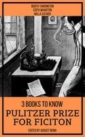 3 Books To Know Pulitzer Prize for Fiction - Edith Wharton, Willa Cather, Booth Tarkington, August Nemo