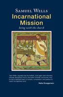 Incarnational Mission - Paula Gooder, Samuel Wells