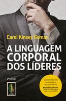 A linguagem corporal dos lideres - Carol Kinsey Goman