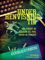 Under henvisning til ... Fra krudt og kugler til pen, papir og Pondus - Gunnar Dyrberg