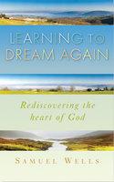 Learning to Dream Again - Samuel Wells