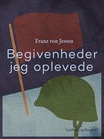 Begivenheder jeg oplevede - Franz Von Jessen