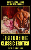 7 best short stories - Classic Erotica - Edith Wharton, Guy de Maupassant, Longus, August Nemo