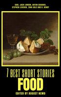 7 best short stories - Food - Anton Chekhov, Jack London, O. Henry, Saki (H.H. Munro), Zona Gale, Stephen Leacock, August Nemo