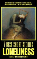 7 best short stories - Loneliness - H.G. Wells, Anton Chekhov, James Joyce, Katherine Mansfield, Ambrose Bierce, Virginia Woolf, August Nemo