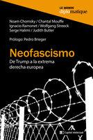Neofascismo - Noam Chomsky, Ignacio Ramonet, Judith Butler, Chantal Mouffe, Wolfgang Streeck, Serge Halimi