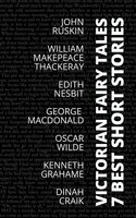 7 best short stories - Victorian Fairy Tales - Kenneth Grahame, Edith Nesbit, Oscar Wilde, George MacDonald, John Ruskin, Dinah Craik, August Nemo