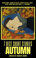 7 best short stories - Autumn - Honoré de Balzac, Edgar Allan Poe, Louisa May Alcott, James Joyce, E.T.A. Hoffmann, Maxim Gorky, August Nemo