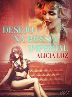 Desejo na Rússia imperial - Conto erótico - Alicia Luz