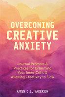 Overcoming Creative Anxiety - Karen C.L. Anderson