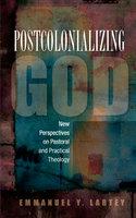 Postcolonializing God - Emmanuel Y. Lartey