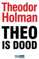 Theo is dood - Theodor Holman