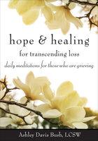 Hope & Healing for Transcending Loss - Ashley Davis Bush