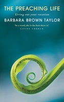 The Preaching Life - Barbara Brown Taylor