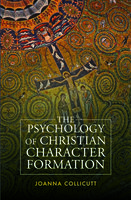 The Psychology of Christian Character Formation - Joanna Collicutt