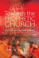 Towards the Prophetic Church - John M. Hull