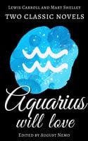 Two classic novels Aquarius will love - Mary Shelley, Lewis Carroll, August Nemo