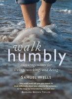 Walk Humbly - Samuel Wells