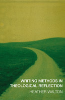 Writing Methods in Theological Reflection - Heather Walton