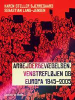 Arbejderbevægelsen, venstrefløjen og Europa 1945-2005 - Karen Steller Bjerregaard, Sebastian Lang-Jensen