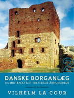 Danske borganlæg til midten af det trettende århundrede. Bind 2 - Vilhelm La Cour