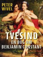 Tvesind. En bog om Benjamin Constant - Peter Wivel