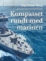Kompasset rundt med marinen - Kaj Nolsøe Bang