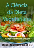 A Ciência Da Dieta Vegetariana - Michael M. Sisson, Mark Greger
