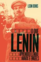 O Que Lenin Aprendeu Lendo Marx e Engels - Léon Denis