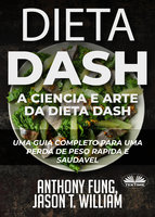 Dieta Dash - A Ciência E Arte Da Dieta Dash - Anthony Fung, Jason T. William