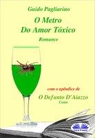 O Metro Do Amor Tóxico - Romance - Guido Pagliarino
