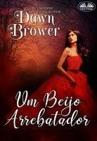 Um Beijo Arrebatador - Dawn Brower