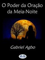 O Poder Da Oração Da Meia-Noite - Gabriel Agbo