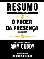 Resumo Estendido De O Poder Da Presença (Presence) – Baseado No Livro De Amy Cuddy - Mentors Library