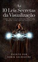 As 10 Leis Secretas da Visualização - Robin Sacredfire