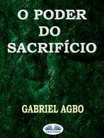 O Poder Do Sacrifício - Gabriel Agbo