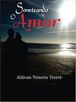 Soneteando O Amor - Aldivan Teixeira Torres