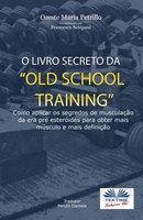 """O Livro Secreto Da """"old School Training"""" - Oreste Maria Petrillo"""
