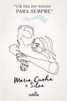 Um Dia do Nosso Para Sempre - Maria Cunha e Silva