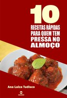 10 Receitas rápidas para quem tem pressa no almoço - Ana Luiza Tudisco