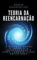 Teoria da Reencarnação - Robin Sacredfire